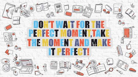 accomplish: Multicolor Concept - Dont Wait for the Perfect Moment, Take the Moment and Make it Perfect - on White Brick Wall with Doodle Icons Around. Modern Illustration with Doodle Design Style. Stock Photo