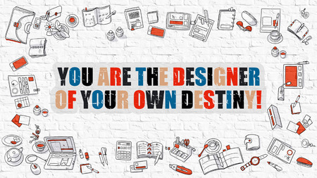 persistence: You are the Designer Of Your Own Destiny Concept. You are the Designer Of Your Own Destiny Drawn on White Wall. Doodle Design. Modern Style Illustration. Line Style Illustration. White Brick Wall. Stock Photo