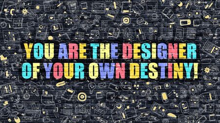 destiny: You are the Designer of Your Own Destiny Concept. Multicolor You are the Designer of Your Own Destiny Drawn on Dark Brick Wall. Stock Photo