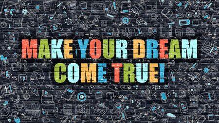 true: Multicolor Concept - Make Your Dream Come True on Dark Brick Wall with Doodle Icons. Make Your Dream Come True Business Concept. Make Your Dream Come True on Dark Wall.
