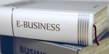 book spines: Book Title on the Spine - E-business. Closeup View. Stack of Books. Stack of Business Books. Book Spines with Title - E-business. Closeup View. Blurred Image. Selective focus. 3D Rendering.