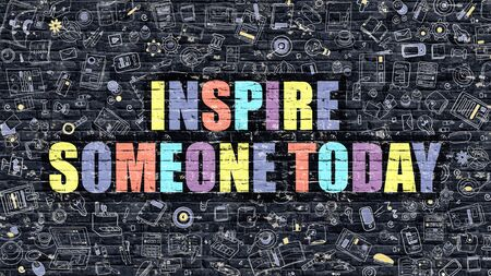 someone: Inspire Someone Today Concept. Modern Illustration. Multicolor Inspire Someone Today Drawn on Dark Brick Wall. Doodle Icons. Doodle Style of  Inspire Someone Today Concept.