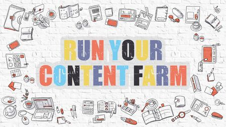 topicality: Run Your Content Farm Concept. Run Your Content Farm in Multicolor. Doodle Design. Modern Style Illustration. Doodle Design. Run Your Content Farm Business Concept. White Brick Wall. Stock Photo