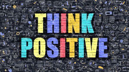 positivismo: Piense el positivo - Concepto multicolor sobre fondo oscuro pared de ladrillo con los iconos del Doodle alrededor. Ilustración moderna con elementos del estilo del Doodle. Pensar en positivo en Wall oscuro.