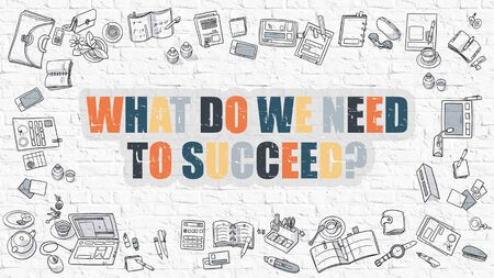 succeed: What Do We Need to Succeed Concept. What Do We Need to Succeed Drawn on White Brick Wall. What Do We Need to Succeed in Multicolor. Doodle Design. Modern Style Illustration. Line Style Illustration.
