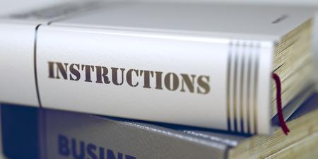 handbooks: Instructions Concept on Book Title. Instructions - Business Book Title. Book Title of Instructions. Instructions - Book Title. Blurred Image. Selective focus. 3D Rendering.