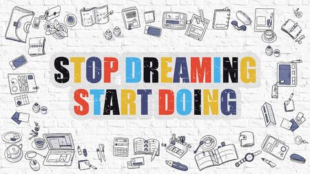 incarnation: Stop Dreaming Start Doing. Multicolor Inscription on White Brick Wall with Doodle Icons Around. Modern Style Illustration with Doodle Design. Stop Dreaming Start Doing on White Brickwall Background. Stock Photo