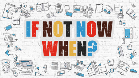 execute: If Not Now When. Multicolor Inscription on White Brick Wall with Doodle Icons Around. Modern Style Illustration with Doodle Design Icons. If Not Now When on White Brickwall Background. Stock Photo