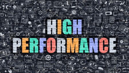 high performance: High Performance Concept. Modern Illustration. Multicolor High Performance Drawn on Dark Brick Wall. Doodle Icons. Doodle Style of  High Performance Concept. High Performance on Wall.