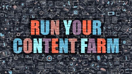 Run Your Content Farm - Multicolor Concept on Dark Brick Wall Background with Doodle Icons Around. Illustration with Elements of Doodle Style. Run Your Content Farm on Dark Wall.