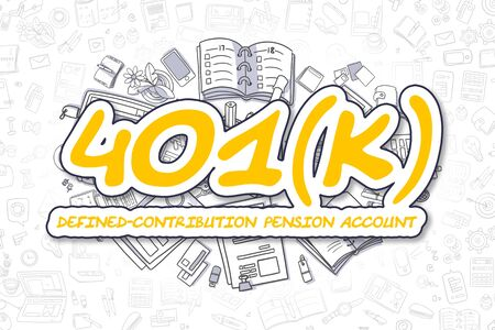 contribution: 401k - Defined-Contribution Pension Account - Sketch Business Illustration. Yellow Hand Drawn Text 401k - Defined-Contribution Pension Account Surrounded by Stationery. Doodle Design Elements.