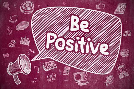 goodness: Be Positive on Speech Bubble. Cartoon Illustration of Shrieking Loudspeaker. Advertising Concept. Speech Bubble with Text Be Positive Doodle. Illustration on Red Chalkboard. Advertising Concept.