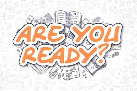 readiness: Doodle Illustration of Are You Ready, Surrounded by Stationery. Business Concept for Web Banners, Printed Materials.