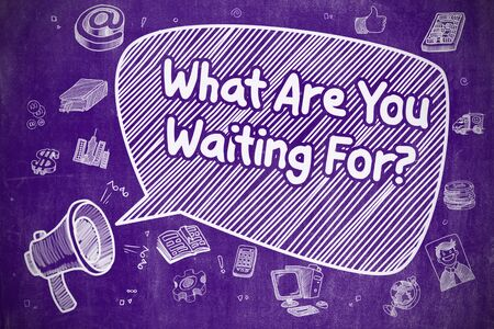 proceeding: Speech Bubble with Inscription What Are You Waiting For Hand Drawn. Illustration on Purple Chalkboard. Advertising Concept.