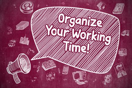 organize: Organize Your Working Time on Speech Bubble. Cartoon Illustration of Shrieking Horn Speaker. Advertising Concept.
