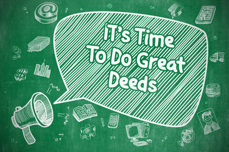 deeds: Business Concept. Megaphone with Phrase Its Time To Do Great Deeds. Cartoon Illustration on Green Chalkboard. Stock Photo
