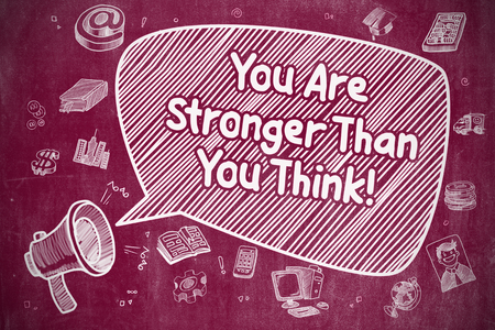 stronger: Screaming Mouthpiece with Phrase You Are Stronger Than You Think on Speech Bubble. Doodle Illustration. Business Concept. Stock Photo
