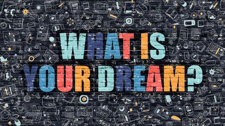 What is Your Dream - Multicolor Concept on Dark Brick Wall Background with Doodle Icons Around. Modern Illustration with Elements of Doodle Style. What is Your Dream on Dark Wall. Stock Photo