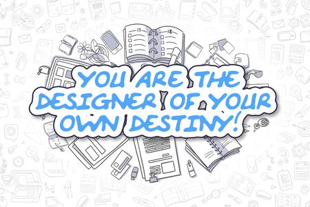 destiny: You Are The Designer Of Your Own Destiny - Sketch Business Illustration. Blue Hand Drawn Inscription You Are The Designer Of Your Own Destiny Surrounded by Stationery. Doodle Design Elements.