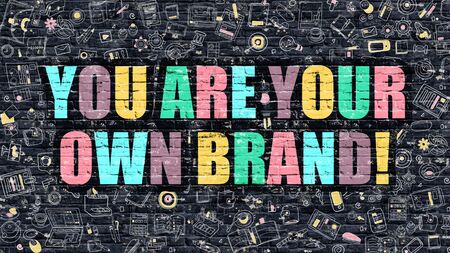 You are Your Own Brand Concept. Modern Illustration. Multicolor You are Your Own Brand Drawn on Dark Brick Wall. Doodle Icons. Doodle Style of You are Your Own Brand Concept.