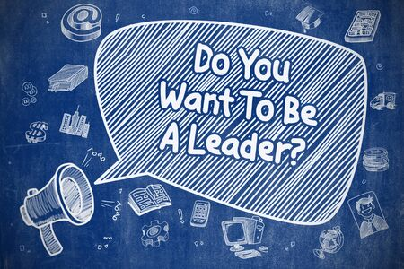 proficiency: Speech Bubble with Wording Do You Want To Be A Leader Hand Drawn. Illustration on Blue Chalkboard. Advertising Concept.