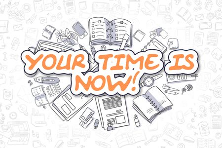 thrive: Business Illustration of Your Time Is Now. Doodle Orange Text Hand Drawn Cartoon Design Elements. Your Time Is Now Concept.