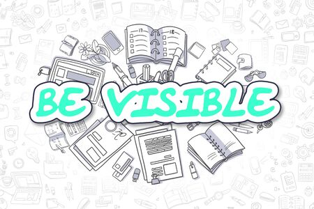 visible: Business Illustration of Be Visible. Doodle Green Inscription Hand Drawn Doodle Design Elements. Be Visible Concept.