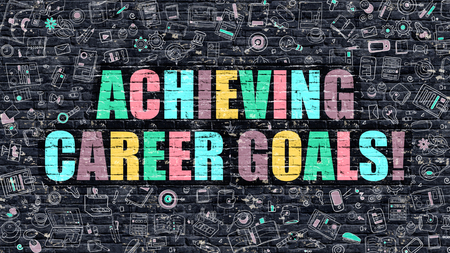 Achieving Career Goals. Multicolor Inscription on Dark Brick Wall with Doodle Icons. Achieving Career Goals Concept in Modern Style. Achieving Career Goals Business Concept.