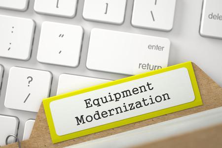 modernization: Equipment Modernization Concept. Word on Yellow Folder Register of Card Index. Closeup View. Selective Focus. 3D Rendering. Stock Photo