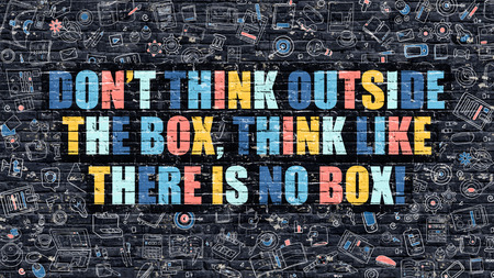 Dont Think Outside the Box, Think Like there is No Box Concept. Multicolor Dont Think Outside the Box, Think Like there is No Box Drawn on Dark Brick Wall with Icons in Doodle Style Design.