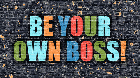 Be Your Own Boss. Multicolor Inscription on Dark Brick Wall with Doodle Icons. Be Your Own Boss Concept in Modern Style. Doodle Design Icons. Be Your Own Boss on Dark Brickwall Background.
