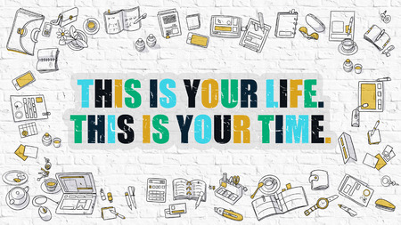 life style: Multicolor Concept - This is Your Life. This is Your Time. - on White Brick Wall with Doodle Icons Around. Modern Illustration with Doodle Design Style.