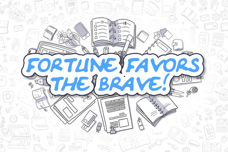fortune concept: Fortune Favors The Brave Doodle Illustration of Blue Text and Stationery Surrounded by Doodle Icons. Business Concept for Web Banners and Printed Materials.