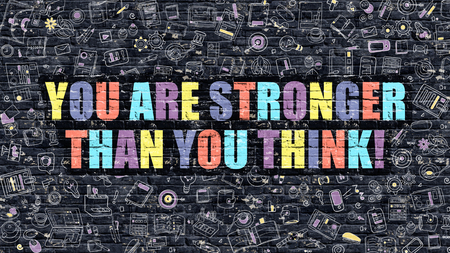 stronger: Multicolor Concept - You are Stronger than You Think on Dark Brick Wall with Doodle Icons. You are Stronger than You Think Business Concept. You are Stronger than You Think.