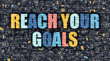 Reach Your Goals Concept. Modern Illustration. Multicolor Reach Your Goals Drawn on Dark Brick Wall. Doodle Icons. Doodle Style of Reach Your Goals Concept. Reach Your Goals on Wall. Stock Photo