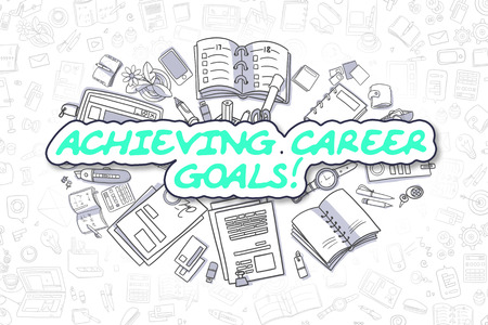 achieving: Business Illustration of Achieving Career Goals. Doodle Green Inscription Hand Drawn Cartoon Design Elements. Achieving Career Goals Concept. Stock Photo