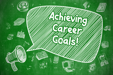 achieving: Business Concept. Loudspeaker with Phrase Achieving Career Goals. Hand Drawn Illustration on Green Chalkboard.