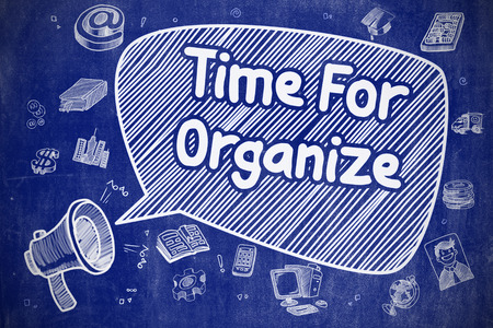organize: Time For Organize on Speech Bubble. Cartoon Illustration of Yelling Mouthpiece. Advertising Concept. Business Concept. Mouthpiece with Text Time For Organize. Cartoon Illustration on Blue Chalkboard.