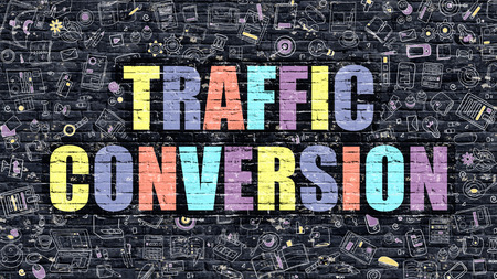 conversion: Traffic Conversion. Multicolor Inscription on Dark Brick Wall with Doodle Icons. Traffic Conversion Concept in Modern Style. Doodle Design Icons. Traffic Conversion on Dark Brickwall Background. Stock Photo