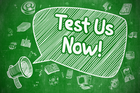 style advice: Shouting Horn Speaker with Text Test Us Now on Speech Bubble. Doodle Illustration. Business Concept. Business Concept. Megaphone with Wording Test Us Now. Doodle Illustration on Green Chalkboard. Stock Photo