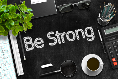 strong: Be Strong - Black Chalkboard with Hand Drawn Text and Stationery. Top View. 3d Rendering.