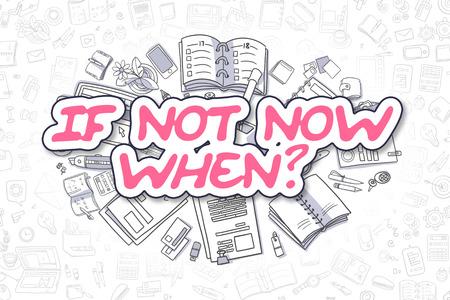 そうでない場合は今とき - ビジネス イラストをスケッチします。今ではない場合、マゼンタが描かれた碑文を手文房具に囲まれて。漫画のデザイン 写真素材