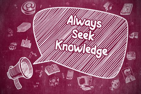 always: Screaming Megaphone with Inscription Always Seek Knowledge on Speech Bubble. Cartoon Illustration. Business Concept.