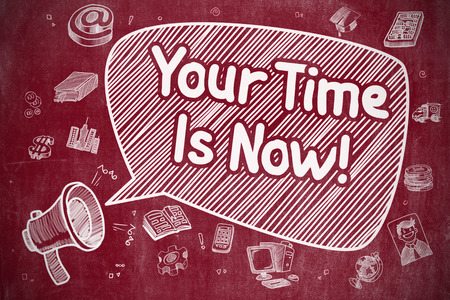 triumphant: Your Time Is Now on Speech Bubble. Cartoon Illustration of Yelling Megaphone. Advertising Concept. Business Concept. Megaphone with Wording Your Time Is Now. Cartoon Illustration on Red Chalkboard. Stock Photo
