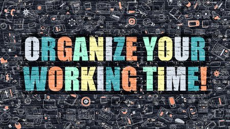 organize: Multicolor Concept - Organize Your Working Time on Dark Brick Wall with Doodle Icons. Organize Your Working Time Business Concept. Organize Your Working Time on Dark Wall.