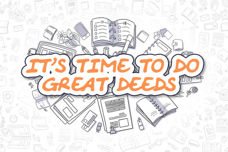 deeds: Cartoon Illustration of Its Time To Do Great Deeds, Surrounded by Stationery. Business Concept for Web Banners, Printed Materials.