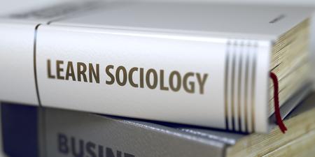 sociologia: Título del libro en el lomo - Aprender Sociología. Primer punto de vista. Pila de libros. Aprender Sociología. Título del libro en el lomo. Imagen borrosa con enfoque selectivo. Ilustración 3D.