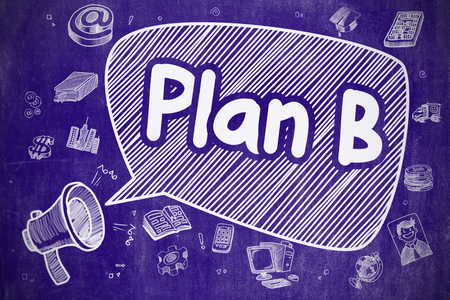 flexible business: Speech Bubble with Phrase Plan B Hand Drawn. Illustration on Blue Chalkboard. Advertising Concept. Business Concept. Megaphone with Phrase Plan B. Cartoon Illustration on Blue Chalkboard.