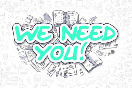 We Need You - Sketch zaken illustratie. Groene Hand getrokken tekst We Need You Omringd door briefpapier. Cartoon Design Elements.