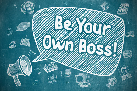 own: Business Concept. Loudspeaker with Text Be Your Own Boss. Cartoon Illustration on Blue Chalkboard. Be Your Own Boss on Speech Bubble. Cartoon Illustration of Yelling Loudspeaker. Advertising Concept. Stock Photo